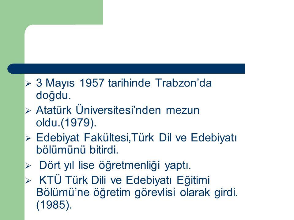  3 Mayıs 1957 tarihinde Trabzon'da doğdu.  Atatürk Üniversitesi'nden mezun oldu.(1979).  Edebiyat Fakültesi,Türk Dil ve Edebiyatı bölümünü bitirdi.