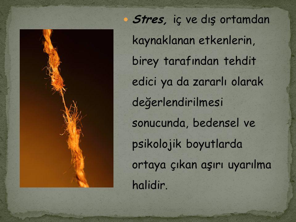 Stres, iç ve dış ortamdan kaynaklanan etkenlerin, birey tarafından tehdit edici ya da zararlı olarak değerlendirilmesi sonucunda, bedensel ve psikoloj