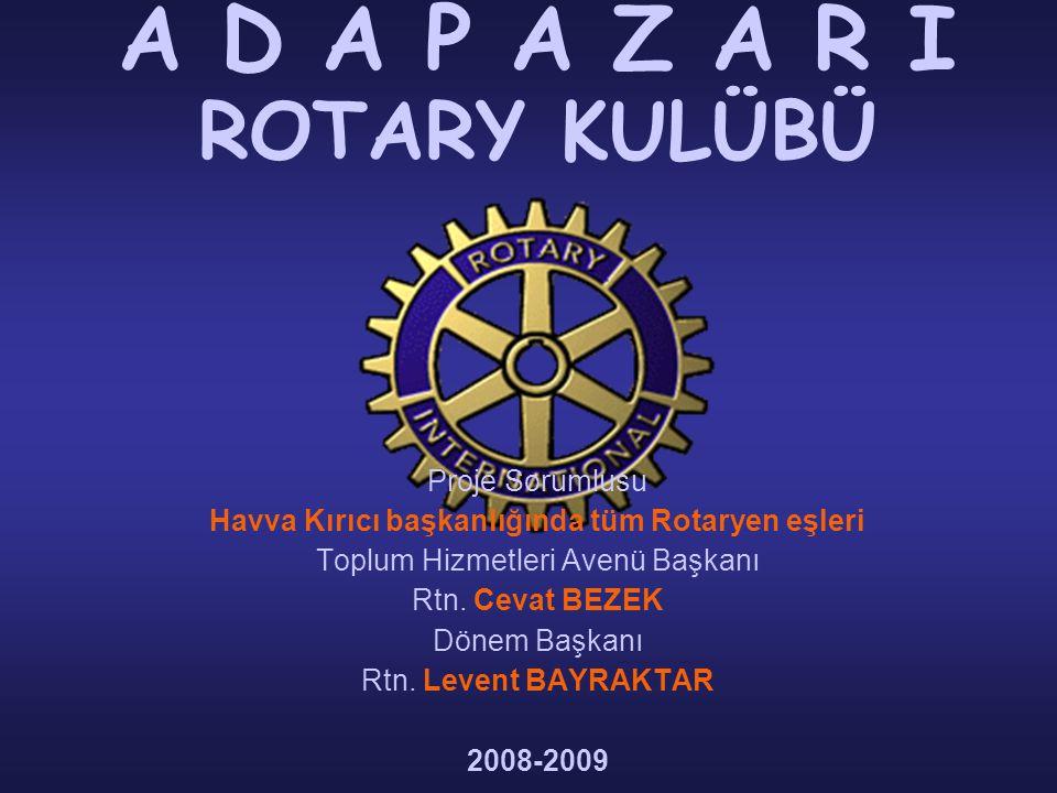 A D A P A Z A R I ROTARY KULÜBÜ Proje Sorumlusu Havva Kırıcı başkanlığında tüm Rotaryen eşleri Toplum Hizmetleri Avenü Başkanı Rtn.