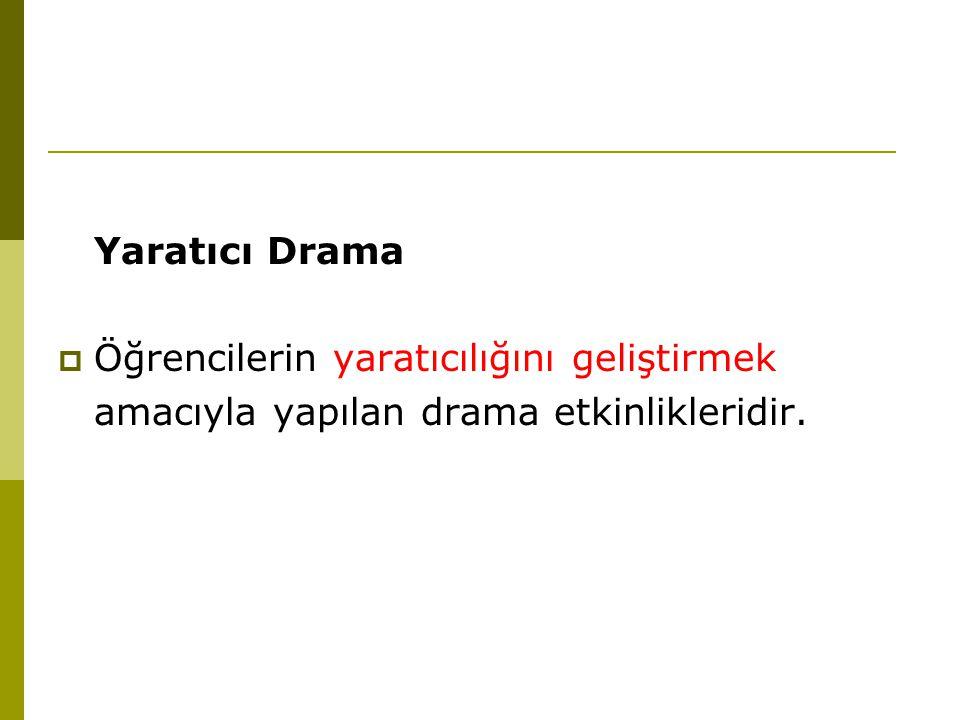 Yaratıcı Drama  Öğrencilerin yaratıcılığını geliştirmek amacıyla yapılan drama etkinlikleridir.