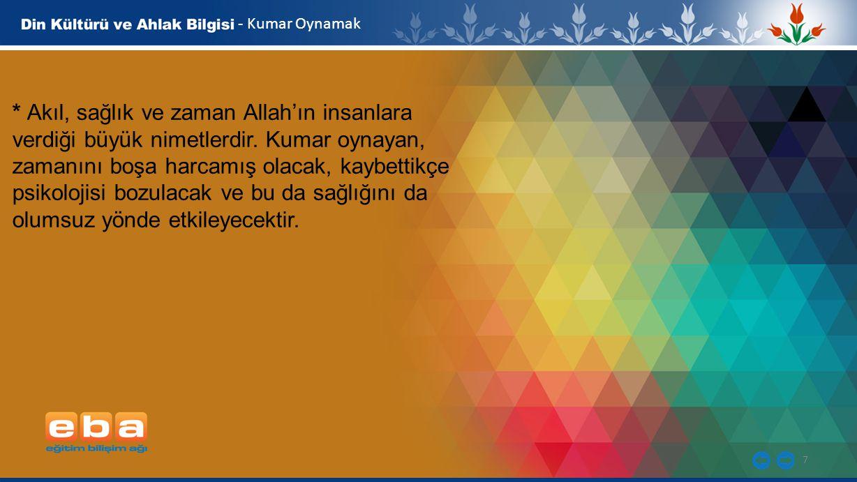 7 - Kumar Oynamak * Akıl, sağlık ve zaman Allah'ın insanlara verdiği büyük nimetlerdir.