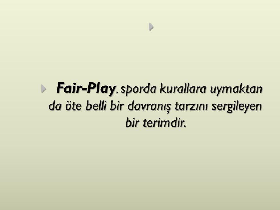   Fair-Play sporda kurallara uymaktan da öte belli bir davranış tarzını sergileyen bir terimdir.  Fair-Play, sporda kurallara uymaktan da öte belli