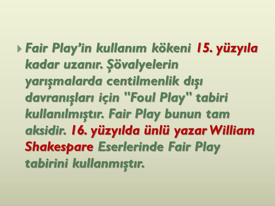  Fair Play'in kullanım kökeni 15. yüzyıla kadar uzanır. Şövalyelerin yarışmalarda centilmenlik dışı davranışları için