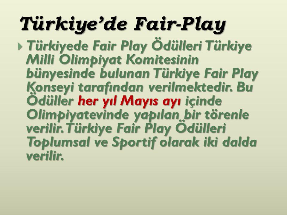 Türkiye'de Fair-Play  Türkiyede Fair Play Ödülleri Türkiye Milli Olimpiyat Komitesinin bünyesinde bulunan Türkiye Fair Play Konseyi tarafından verilm
