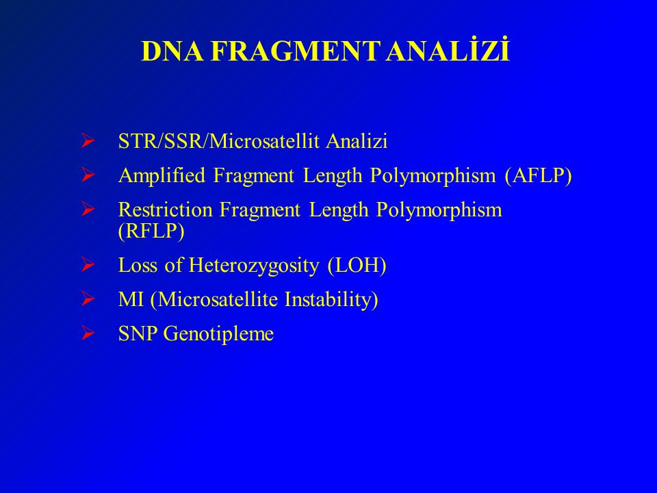 DNA FRAGMENT ANALİZİ  STR/SSR/Microsatellit Analizi  Amplified Fragment Length Polymorphism (AFLP)  Restriction Fragment Length Polymorphism (RFLP)