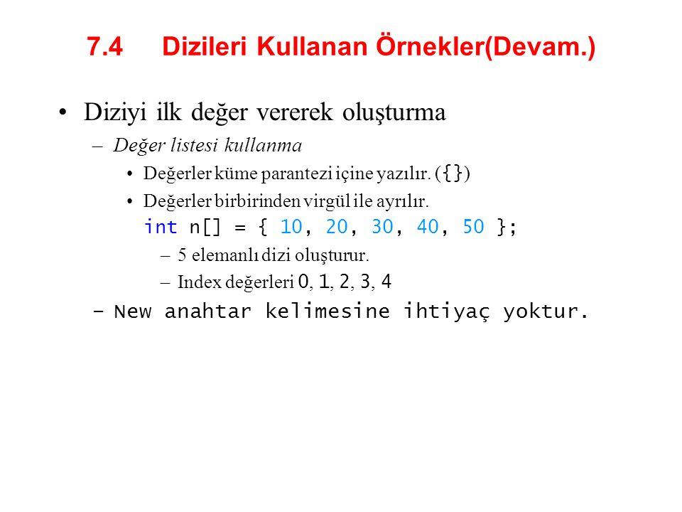 7.4 Dizileri Kullanan Örnekler(Devam.) Diziyi ilk değer vererek oluşturma –Değer listesi kullanma Değerler küme parantezi içine yazılır. ( {} ) Değerl