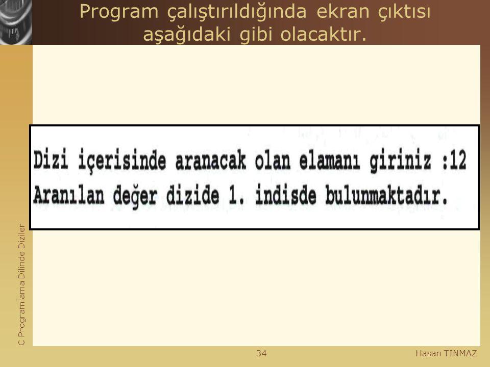 C Programlama Dilinde Diziler Hasan TINMAZ34 Program çalıştırıldığında ekran çıktısı aşağıdaki gibi olacaktır.
