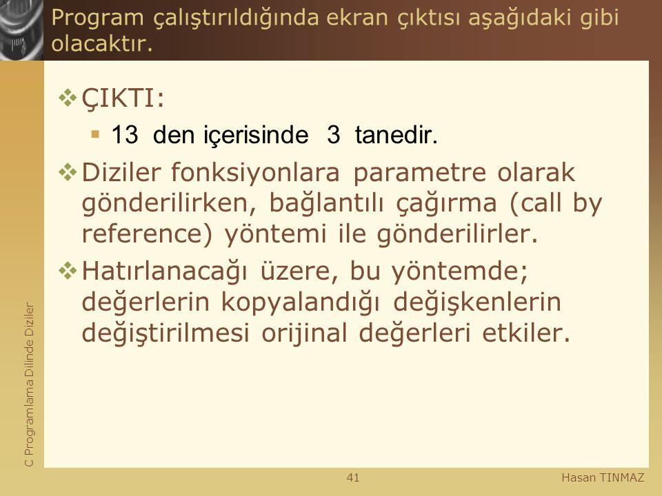 C Programlama Dilinde Diziler Hasan TINMAZ41 Program çalıştırıldığında ekran çıktısı aşağıdaki gibi olacaktır.  ÇIKTI:  13 den içerisinde 3 tanedir.