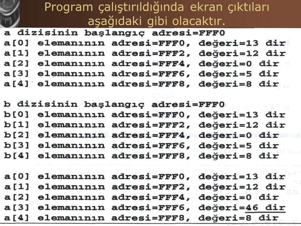 C Programlama Dilinde Diziler Hasan TINMAZ43 Program çalıştırıldığında ekran çıktıları aşağıdaki gibi olacaktır.