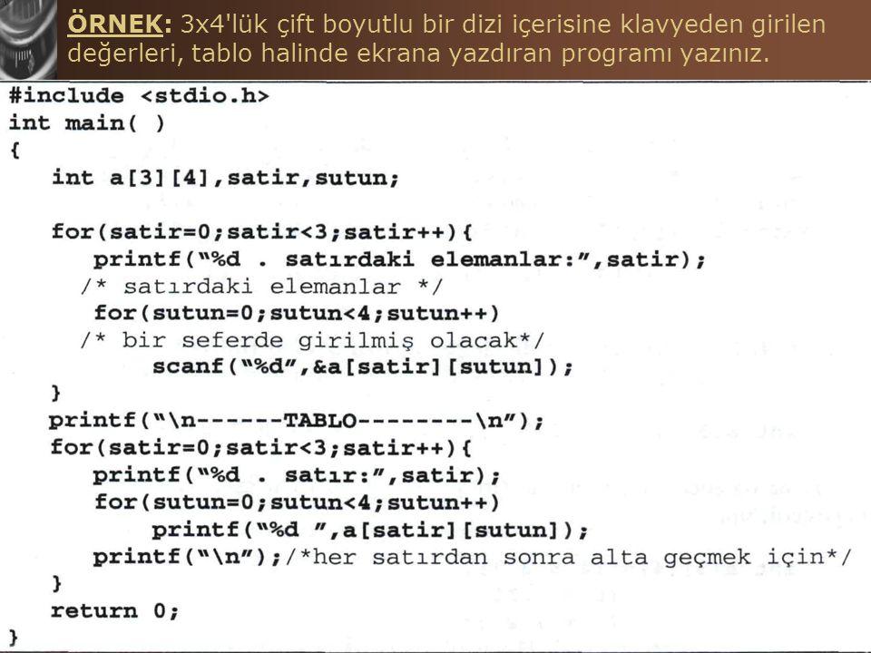 C Programlama Dilinde Diziler Hasan TINMAZ50 ÖRNEK: 3x4'lük çift boyutlu bir dizi içerisine klavyeden girilen değerleri, tablo halinde ekrana yazdıran