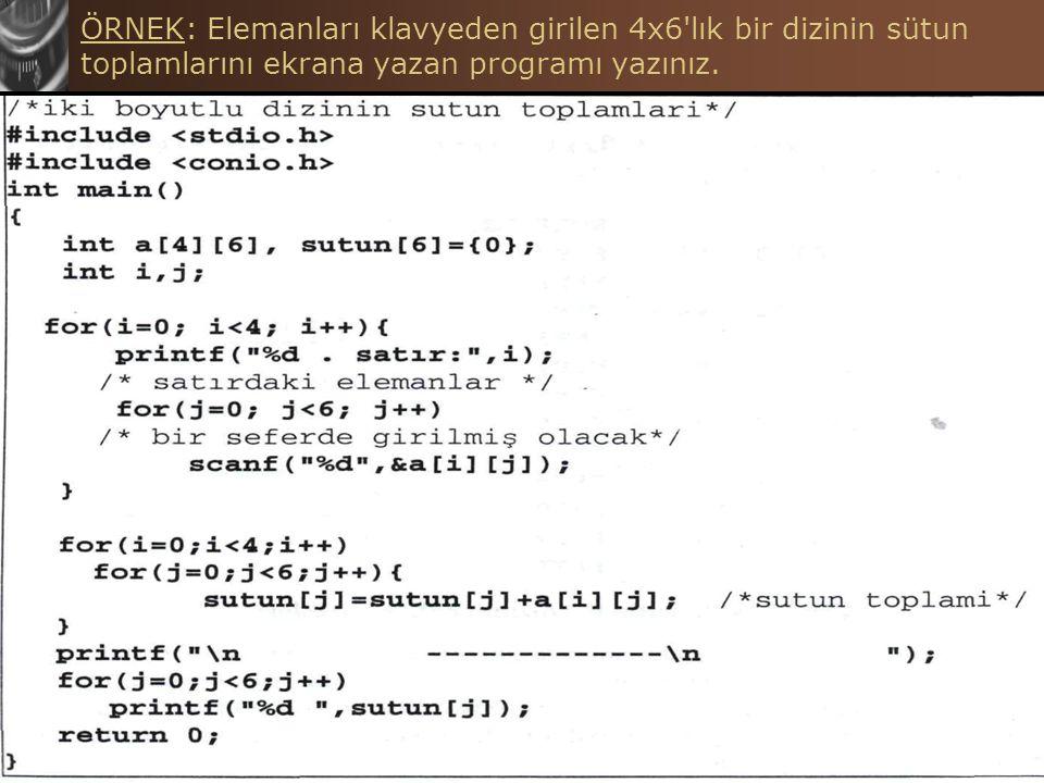 C Programlama Dilinde Diziler Hasan TINMAZ52 ÖRNEK: Elemanları klavyeden girilen 4x6'lık bir dizinin sütun toplamlarını ekrana yazan programı yazınız.