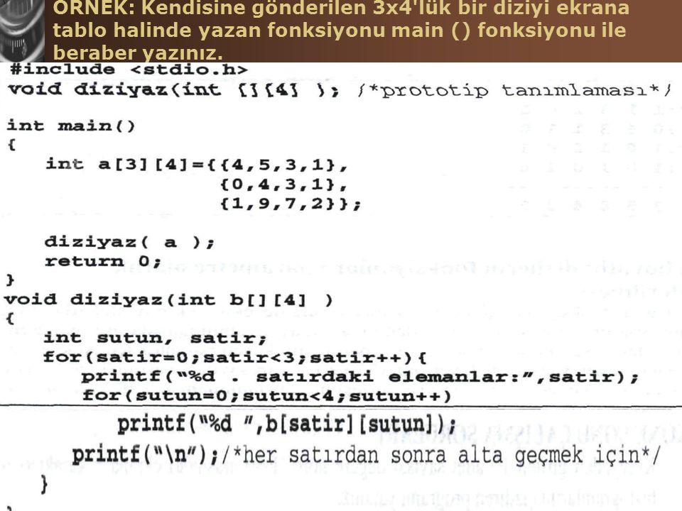 C Programlama Dilinde Diziler Hasan TINMAZ57 ÖRNEK: Kendisine gönderilen 3x4'lük bir diziyi ekrana tablo halinde yazan fonksiyonu main () fonksiyonu i