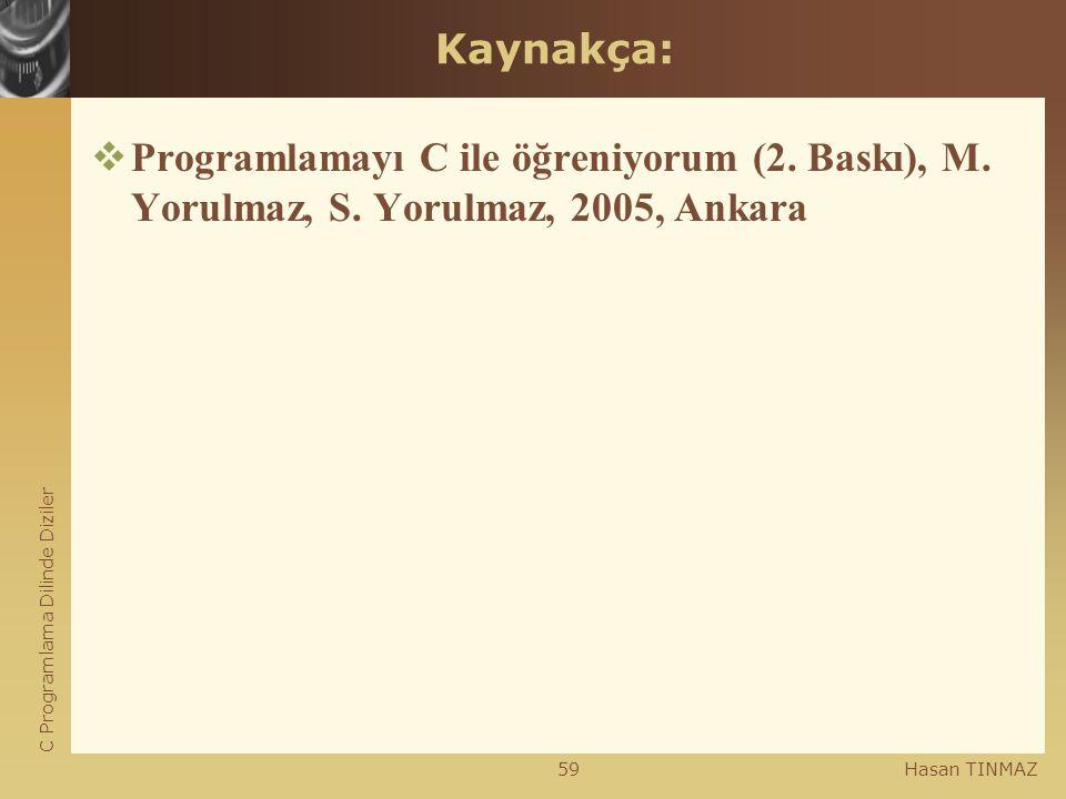 C Programlama Dilinde Diziler Hasan TINMAZ59 Kaynakça:  Programlamayı C ile öğreniyorum (2. Baskı), M. Yorulmaz, S. Yorulmaz, 2005, Ankara
