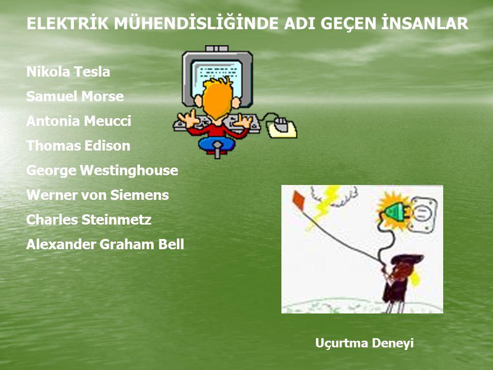 ELEKTRİK MÜHENDİSLİĞİNDE ADI GEÇEN İNSANLAR Nikola Tesla Samuel Morse Antonia Meucci Thomas Edison George Westinghouse Werner von Siemens Charles Stei