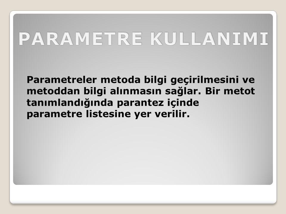 Parametreler metoda bilgi geçirilmesini ve metoddan bilgi alınmasın sağlar. Bir metot tanımlandığında parantez içinde parametre listesine yer verilir.