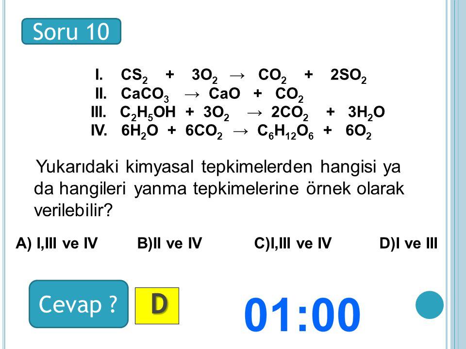 Soru 10 Cevap . D DD D I. CS 2 + 3O 2 → CO 2 + 2SO 2 II.
