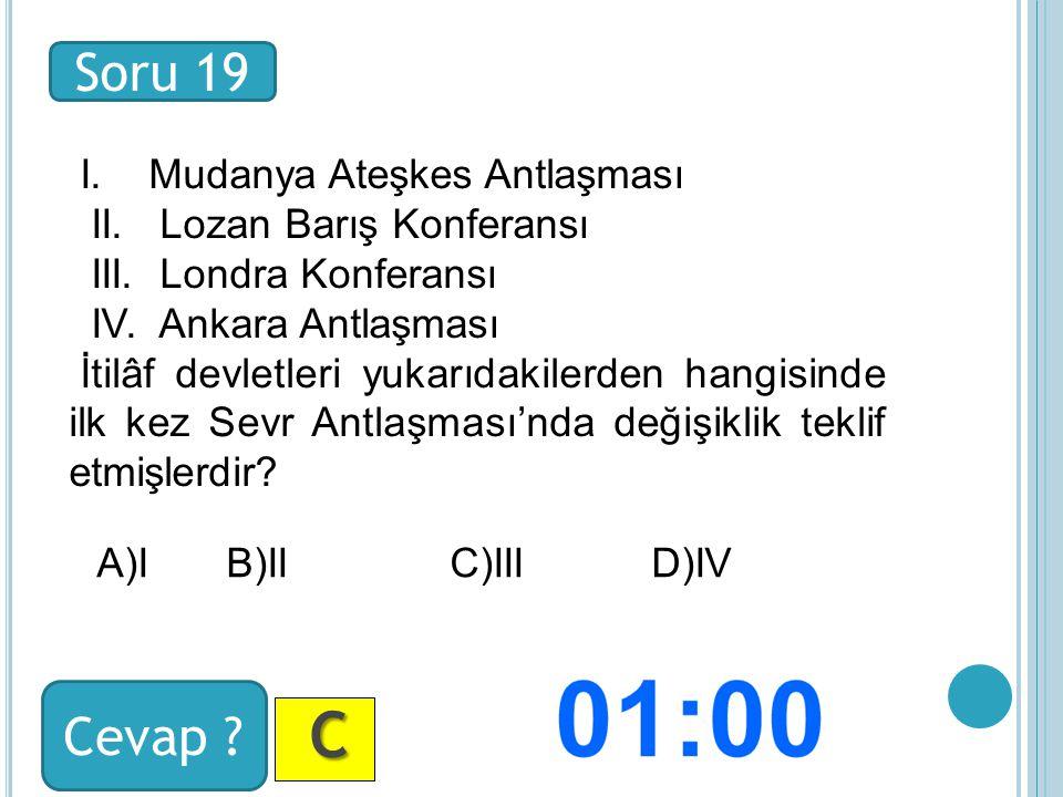 Soru 19 Cevap . C CC C I. Mudanya Ateşkes Antlaşması II.