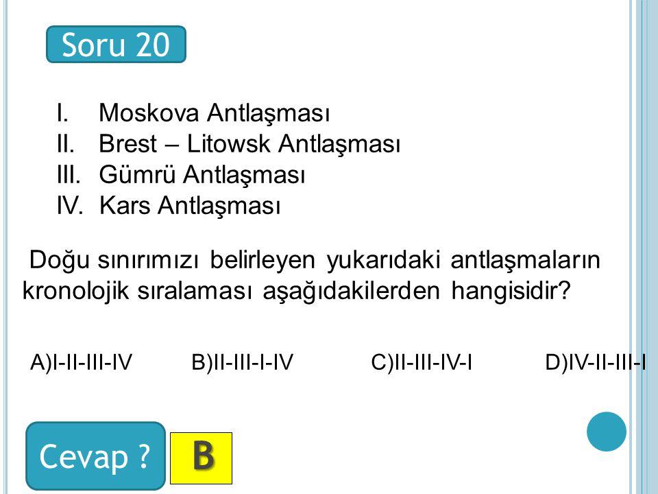 Soru 20 Cevap . B BB B I. Moskova Antlaşması II.