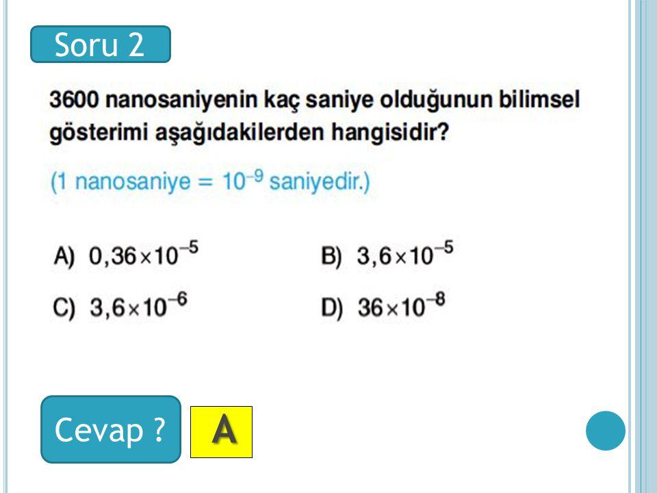 A AA A Soru 2 Cevap