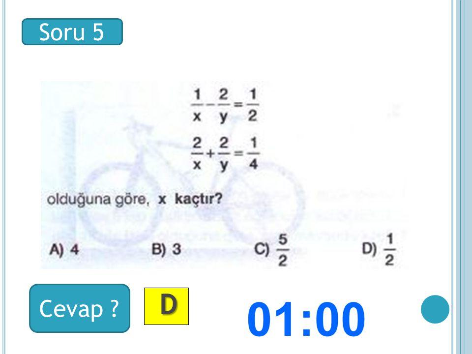 Soru 5 Cevap ? D DD D