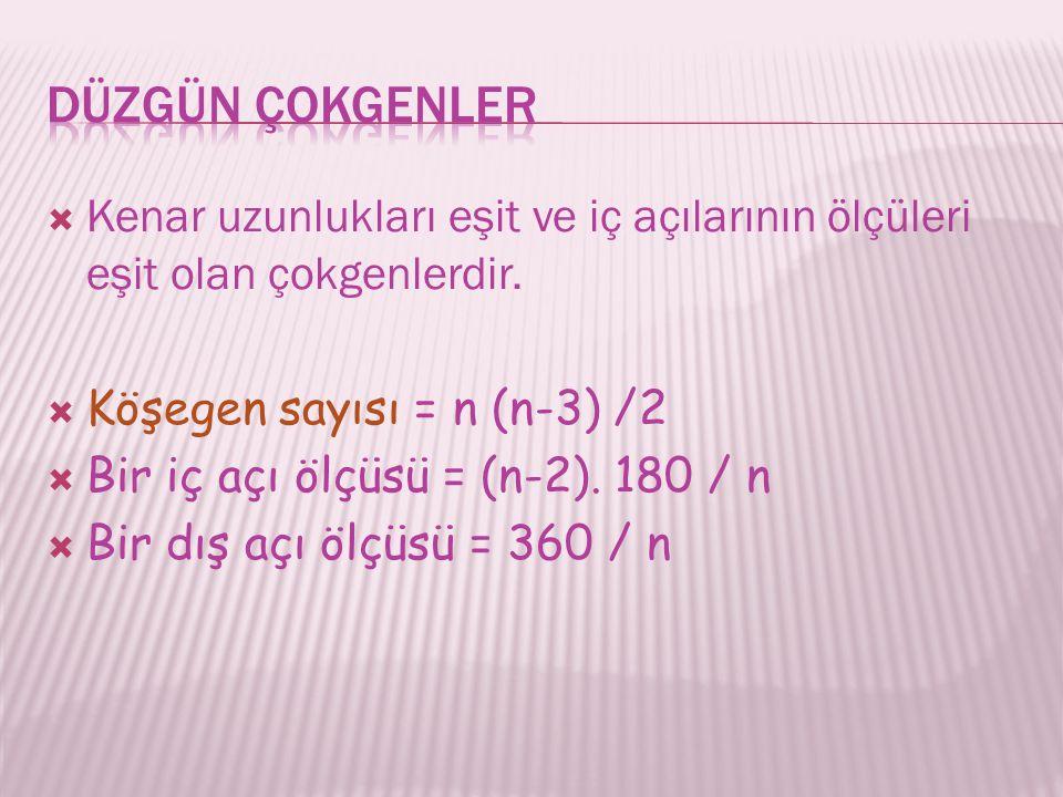  Kenar uzunlukları eşit ve iç açılarının ölçüleri eşit olan çokgenlerdir.