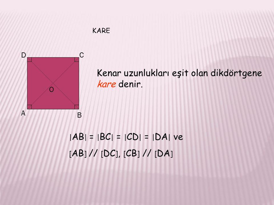 KARE A B CD O Kenar uzunlukları eşit olan dikdörtgene kare denir.
