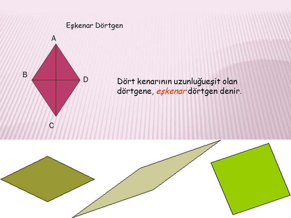 Eşkenar Dörtgen Dört kenarının uzunluğueşit olan dörtgene, eşkenar dörtgen denir. A B D C