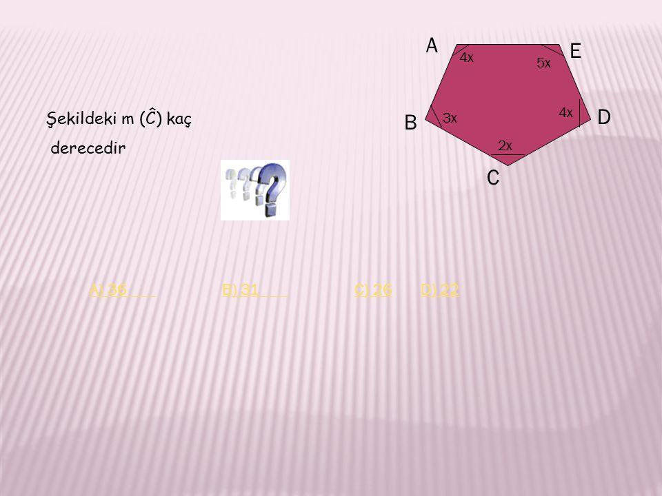 Şekildeki m (Ĉ) kaç derecedir 4x 5x 3x 2x 4x A B C D E A) 36B) 31C) 26D) 22