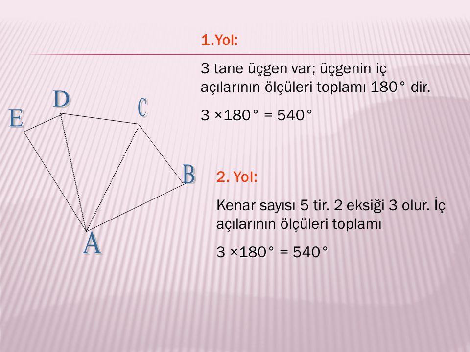 1.Yol: 180° 3 tane üçgen var; üçgenin iç açılarının ölçüleri toplamı 180° dir.