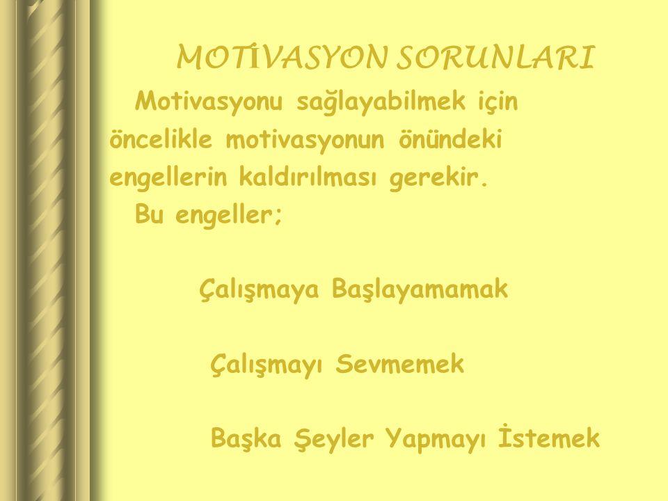 MOT İ VASYON SORUNLARI Motivasyonu sağlayabilmek için öncelikle motivasyonun önündeki engellerin kaldırılması gerekir.