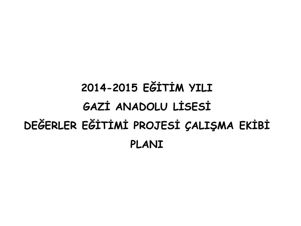 2014-2015 EĞİTİM YILI GAZİ ANADOLU LİSESİ DEĞERLER EĞİTİMİ PROJESİ ÇALIŞMA EKİBİ PLANI