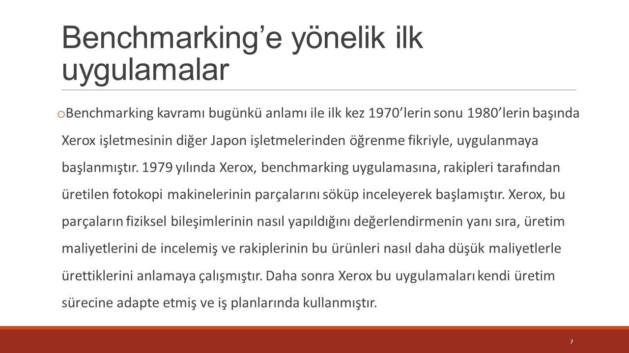 Benchmarking'e yönelik ilk uygulamalar o Benchmarking kavramı bugünkü anlamı ile ilk kez 1970'lerin sonu 1980'lerin başında Xerox işletmesinin diğer J