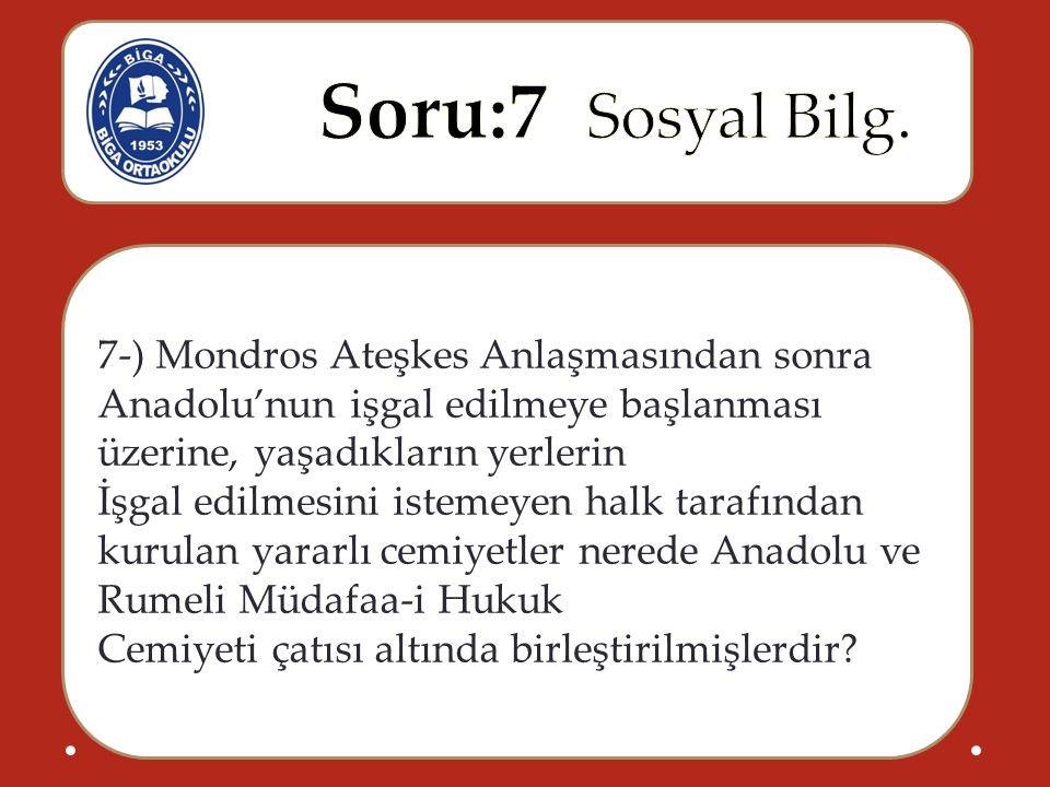 7-) Mondros Ateşkes Anlaşmasından sonra Anadolu'nun işgal edilmeye başlanması üzerine, yaşadıkların yerlerin İşgal edilmesini istemeyen halk tarafında