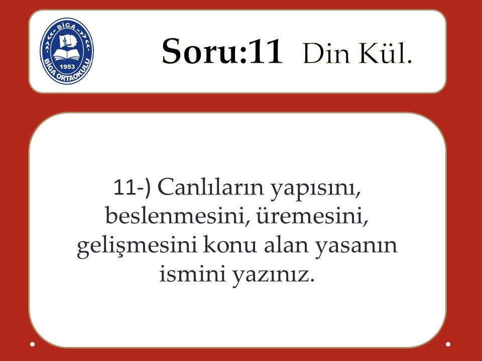11-) Canlıların yapısını, beslenmesini, üremesini, gelişmesini konu alan yasanın ismini yazınız.