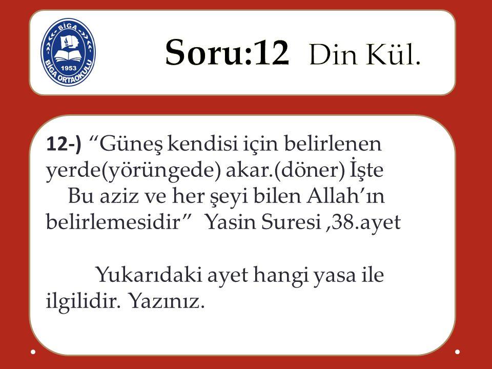 """12-) """"Güneş kendisi için belirlenen yerde(yörüngede) akar.(döner) İşte Bu aziz ve her şeyi bilen Allah'ın belirlemesidir"""" Yasin Suresi,38.ayet Yukarıd"""
