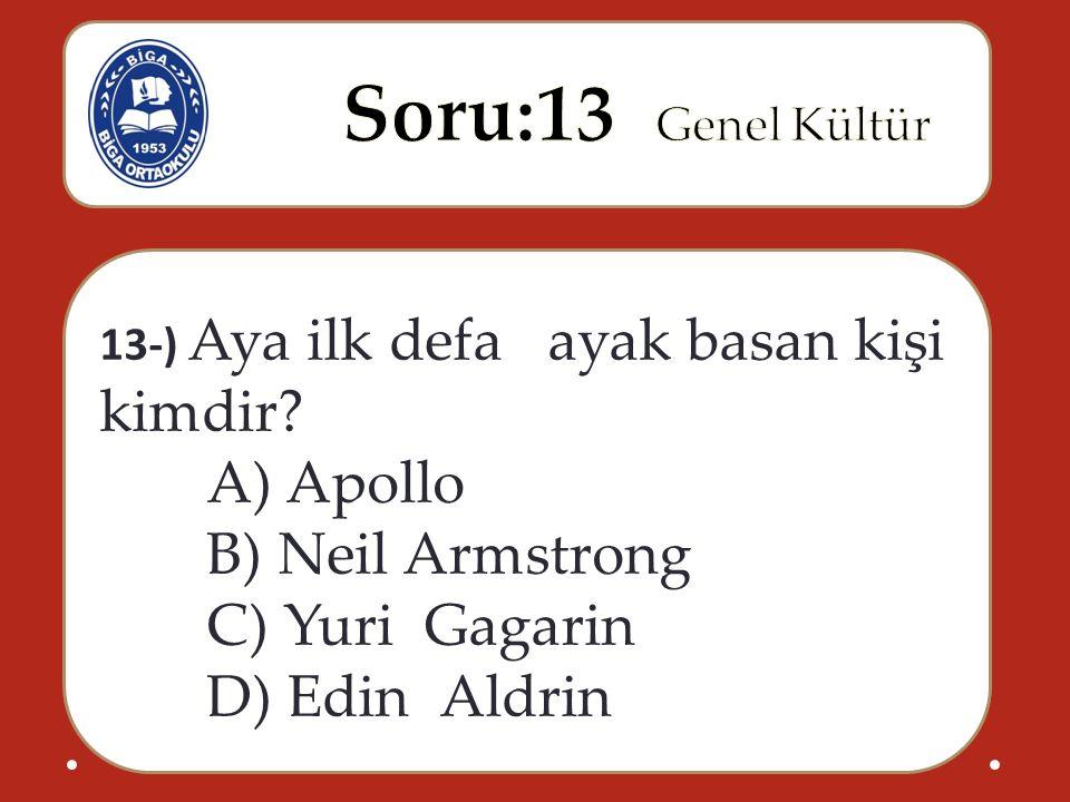 13-) Aya ilk defa ayak basan kişi kimdir? A) Apollo B) Neil Armstrong C) Yuri Gagarin D) Edin Aldrin