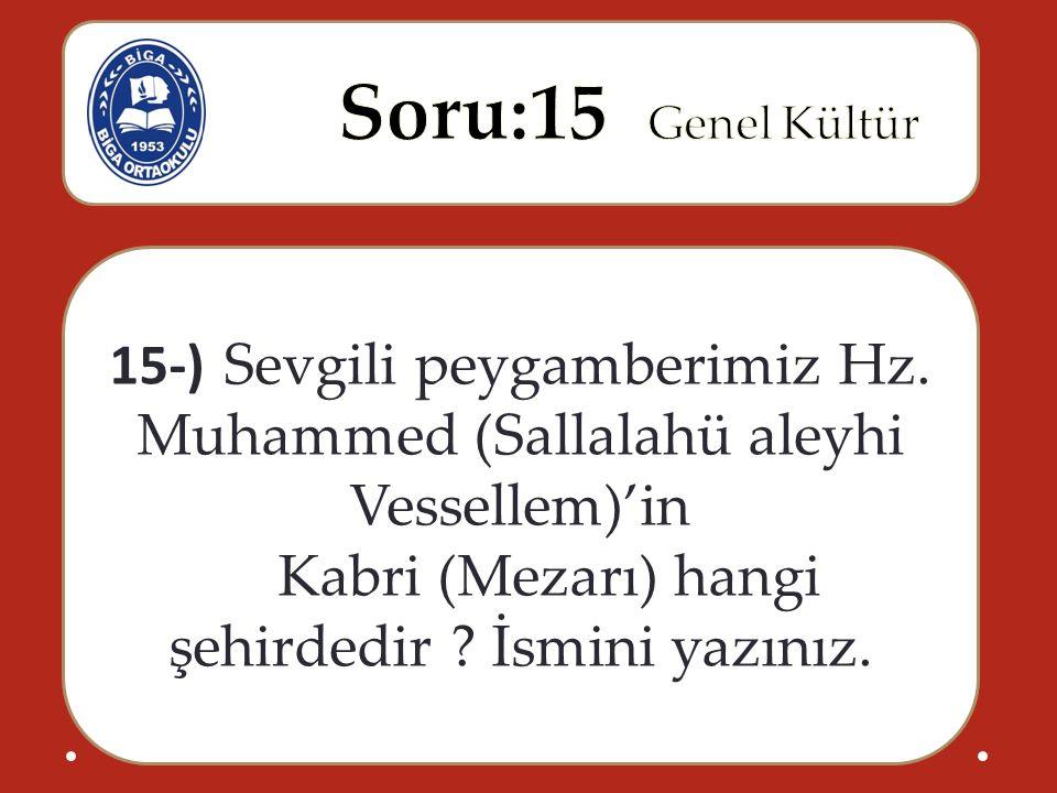 15-) Sevgili peygamberimiz Hz. Muhammed (Sallalahü aleyhi Vessellem)'in Kabri (Mezarı) hangi şehirdedir ? İsmini yazınız.