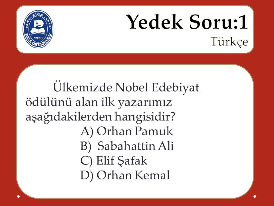 Ülkemizde Nobel Edebiyat ödülünü alan ilk yazarımız aşağıdakilerden hangisidir? A) Orhan Pamuk B) Sabahattin Ali C) Elif Şafak D) Orhan Kemal