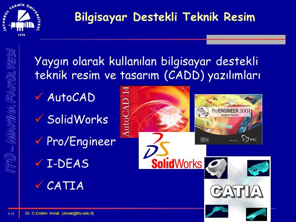 1-11 Dr. C.Erdem Imrak (imrak@itu.edu.tr ) Bilgisayar Destekli Teknik Resim Yaygın olarak kullanılan bilgisayar destekli teknik resim ve tasarım (CADD
