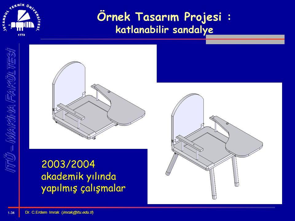 1-34 Dr. C.Erdem Imrak (imrak@itu.edu.tr ) Örnek Tasarım Projesi : katlanabilir sandalye 2003/2004 akademik yılında yapılmış çalışmalar