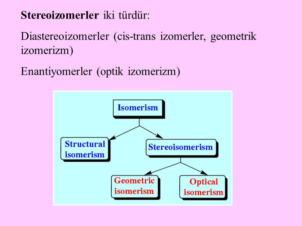 Stereoizomerler iki türdür: Diastereoizomerler (cis-trans izomerler, geometrik izomerizm) Enantiyomerler (optik izomerizm)