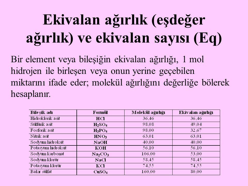 Ekivalan ağırlık (eşdeğer ağırlık) ve ekivalan sayısı (Eq) Bir element veya bileşiğin ekivalan ağırlığı, 1 mol hidrojen ile birleşen veya onun yerine