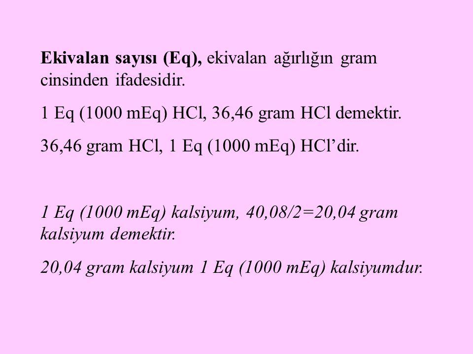 Ekivalan sayısı (Eq), ekivalan ağırlığın gram cinsinden ifadesidir. 1 Eq (1000 mEq) HCl, 36,46 gram HCl demektir. 36,46 gram HCl, 1 Eq (1000 mEq) HCl'