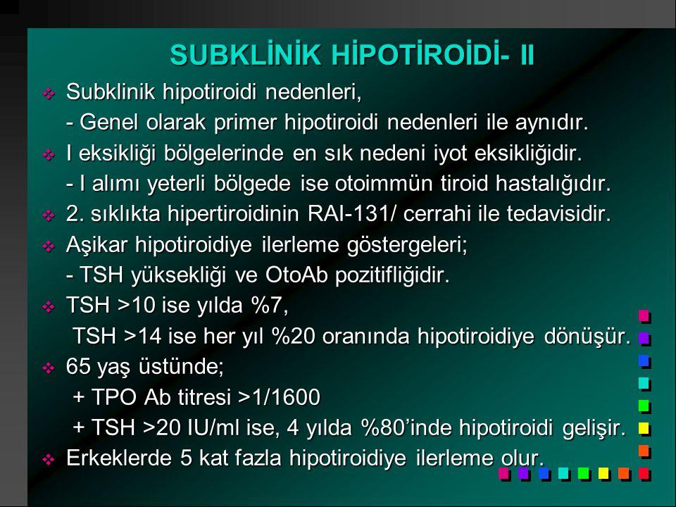 SUBKLİNİK HİPOTİROİDİ- II  Subklinik hipotiroidi nedenleri, - Genel olarak primer hipotiroidi nedenleri ile aynıdır.
