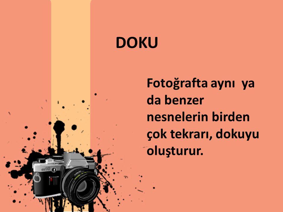 DOKU Fotoğrafta aynı ya da benzer nesnelerin birden çok tekrarı, dokuyu oluşturur.