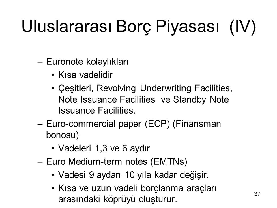 37 Uluslararası Borç Piyasası (IV) –Euronote kolaylıkları Kısa vadelidir Çeşitleri, Revolving Underwriting Facilities, Note Issuance Facilities ve Sta