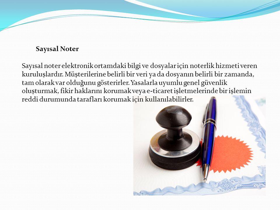 Sayısal Noter Sayısal noter elektronik ortamdaki bilgi ve dosyalar için noterlik hizmeti veren kuruluşlardır. Müşterilerine belirli bir veri ya da dos