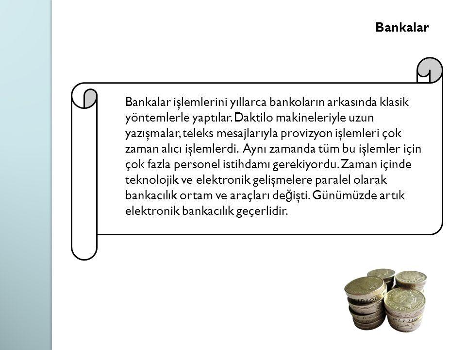 Bankalar Bankalar işlemlerini yıllarca bankoların arkasında klasik yöntemlerle yaptılar. Daktilo makineleriyle uzun yazışmalar, teleks mesajlarıyla pr