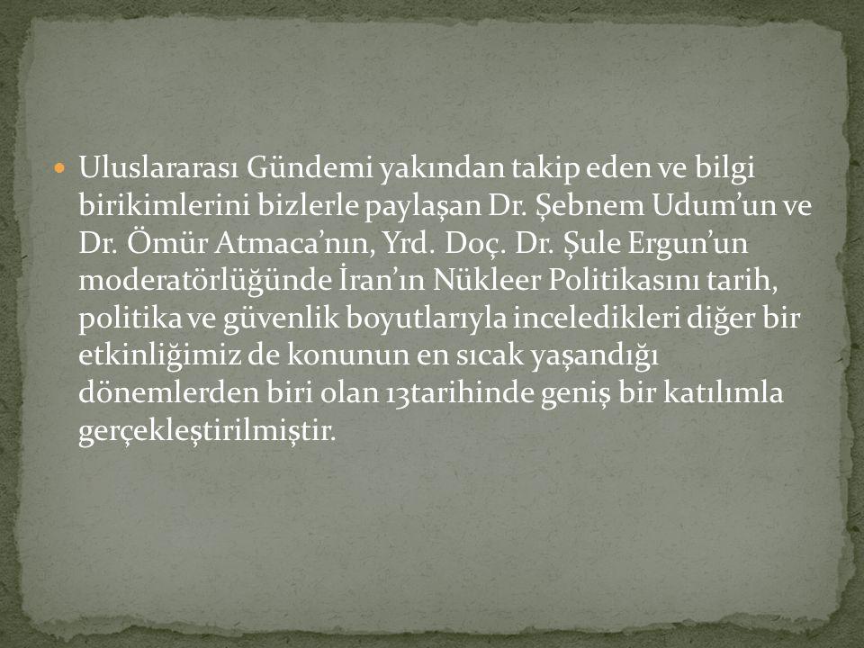 Uluslararası Gündemi yakından takip eden ve bilgi birikimlerini bizlerle paylaşan Dr. Şebnem Udum'un ve Dr. Ömür Atmaca'nın, Yrd. Doç. Dr. Şule Ergun'