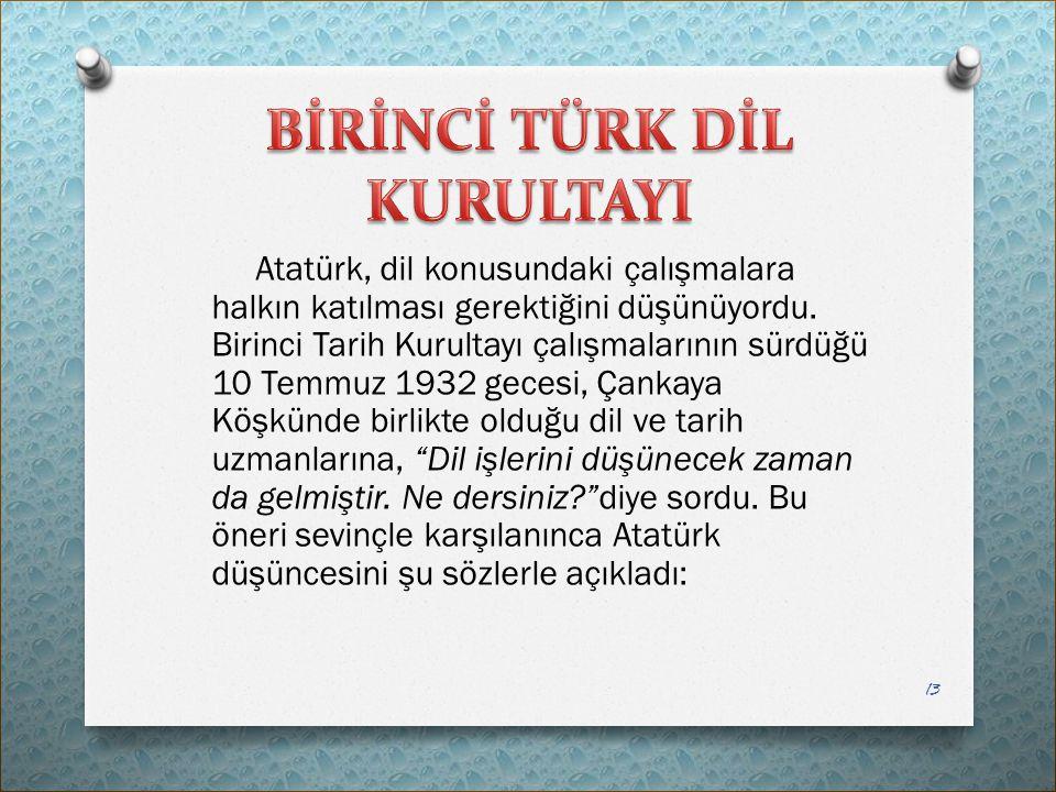 Atatürk, dil konusundaki çalışmalara halkın katılması gerektiğini düşünüyordu. Birinci Tarih Kurultayı çalışmalarının sürdüğü 10 Temmuz 1932 gecesi, Ç